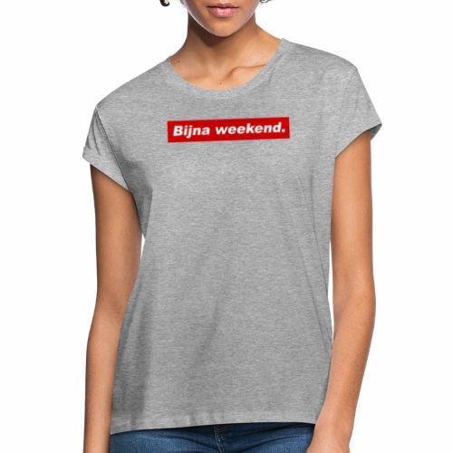 Bijna weekend. - Vrouwen oversize T-shirt