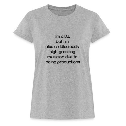 IM A DJ! - Vrouwen oversize T-shirt