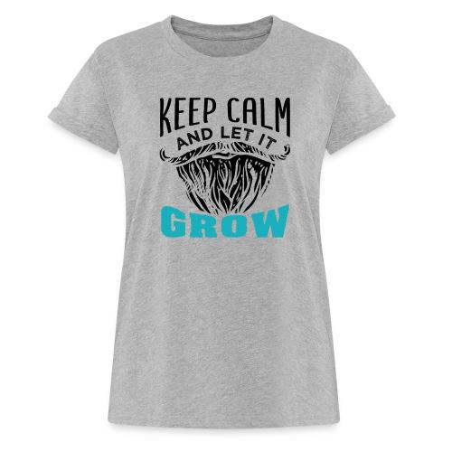 Beard Keep Calm And Let It Grow - Frauen Oversize T-Shirt