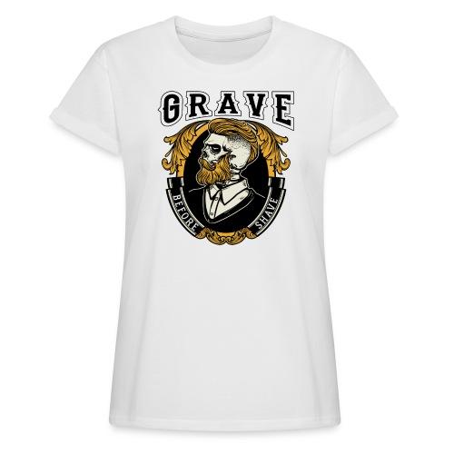 Grave Before Shave Bearded - Frauen Oversize T-Shirt