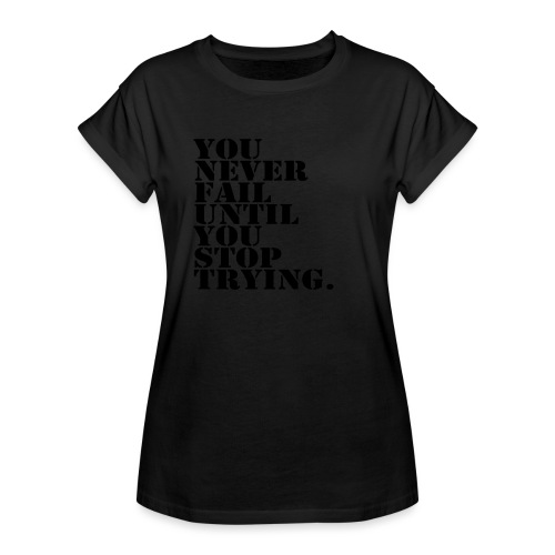 You never fail until you stop trying shirt - Naisten oversized-t-paita