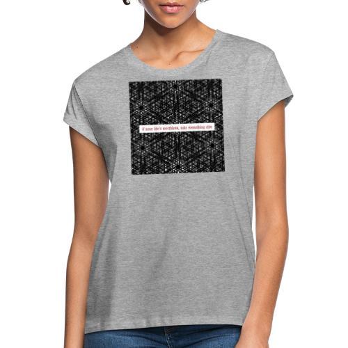 if your lifes worthless, take something else - Frauen Oversize T-Shirt