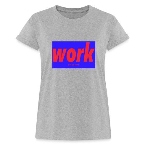 work - Naisten oversized-t-paita