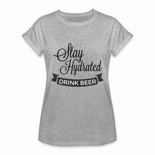 Stay Hydrated - Women's Oversize T-Shirt