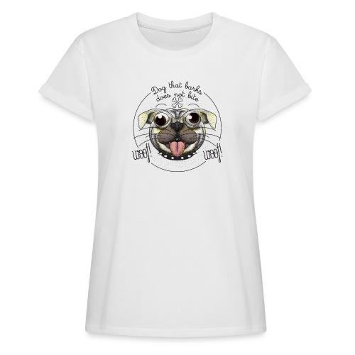 Dog that barks does not bite - Maglietta ampia da donna