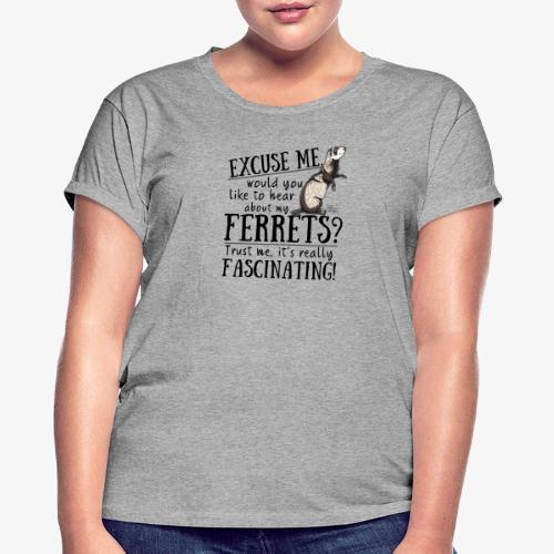 Excuse my Ferrets II - Naisten oversized-t-paita