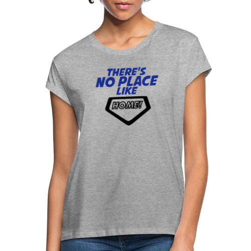There´s no place like home - Women's Oversize T-Shirt