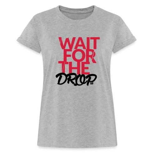Wait for the Drop - Party - Frauen Oversize T-Shirt
