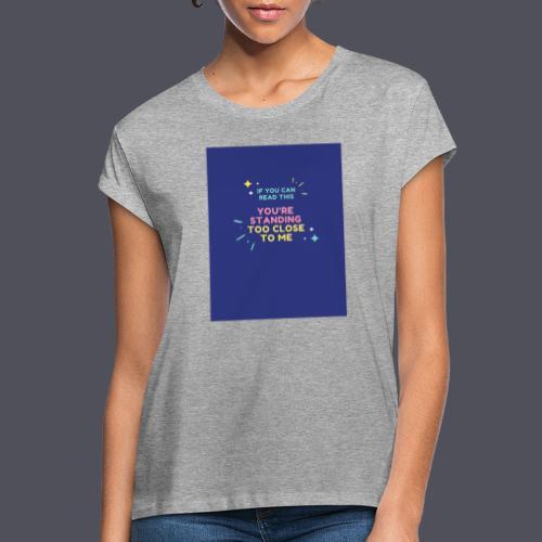 Standing too close T-shirt - Women's Oversize T-Shirt