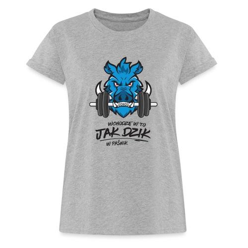 WCHODZĘ W TO JAK DZIK W PAŚNIK - Koszulka damska oversize