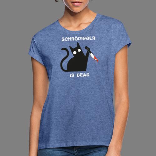 Schrödinger is dead - Frauen Oversize T-Shirt