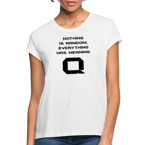 Nothing is random. Everything has meaning. - Frauen Oversize T-Shirt