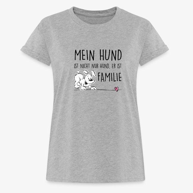 Mein Hund ist Familie - Frauen Oversize T-Shirt | Hunde