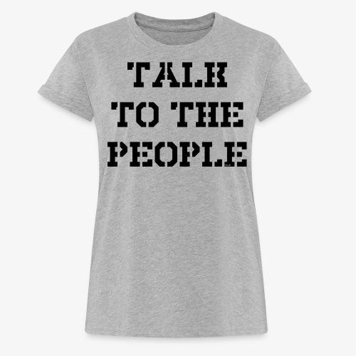Talk to the people - schwarz - Frauen Oversize T-Shirt
