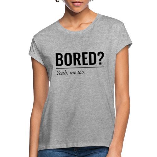Bored - Frauen Oversize T-Shirt