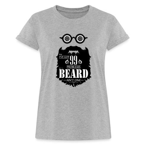 99 Problems Beard - Naisten oversized-t-paita