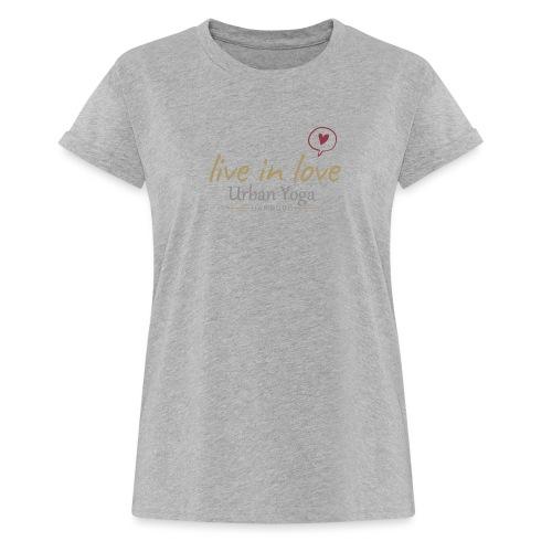 Live in Love - Frauen Oversize T-Shirt