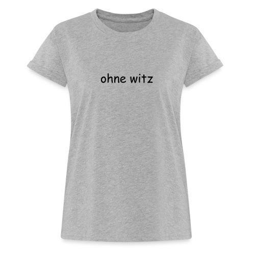 ohne witz - Frauen Oversize T-Shirt