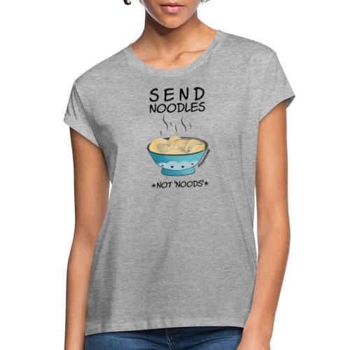 Amy's 'Send Noodles NOT noods' design (black txt) - Women's Oversize T-Shirt