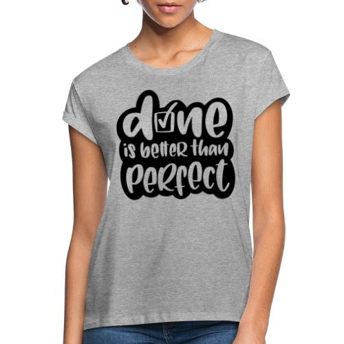 Done is better than perfect - Frauen Oversize T-Shirt