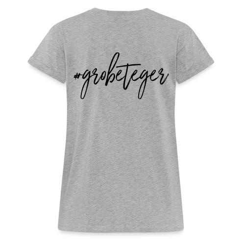 #grobeteger - Frauen Oversize T-Shirt