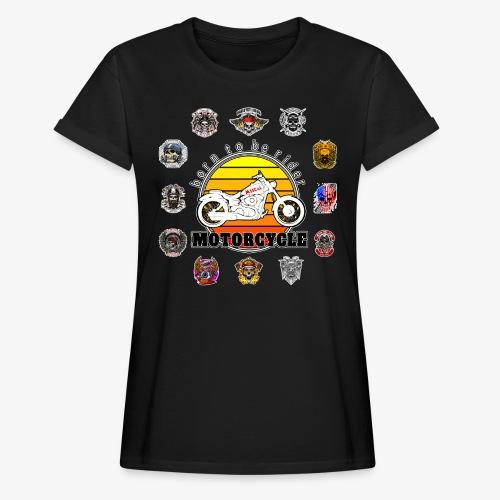 Born to be Rider - Motorcycle - Collection - Maglietta ampia da donna