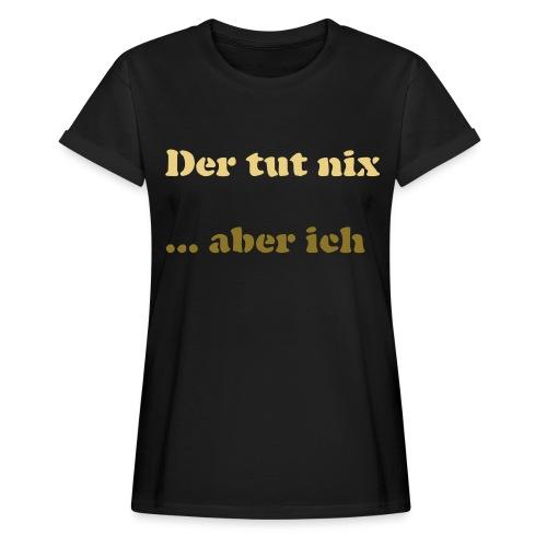 Der tut nix/was - Frauen Oversize T-Shirt
