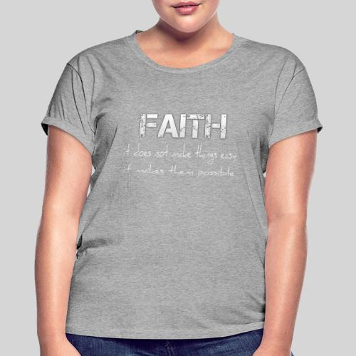 Faith it does not make things easy it makes them - Frauen Oversize T-Shirt
