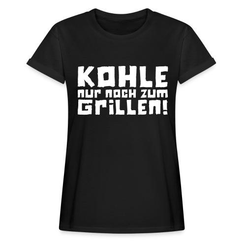 Kohle nur noch zum Grillen - Logo - Frauen Oversize T-Shirt