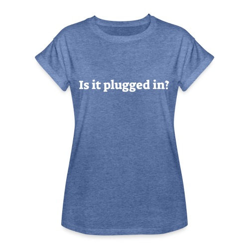 Is it plugged in - Dame oversize T-shirt