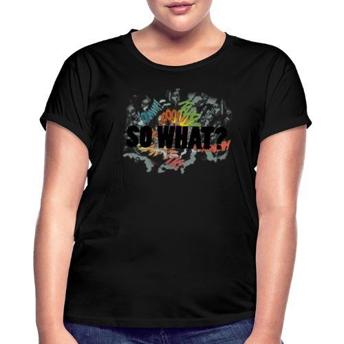 SO WHAT - Oversize T-skjorte for kvinner