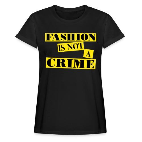 FASHION IS NOT A CRIME - Women's Oversize T-Shirt