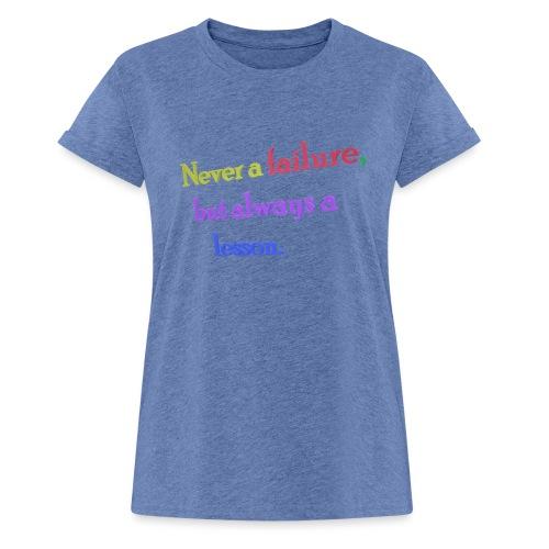 Never a failure but always a lesson - Women's Oversize T-Shirt