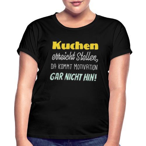 Kuchen die beste Motivation - Frauen Oversize T-Shirt