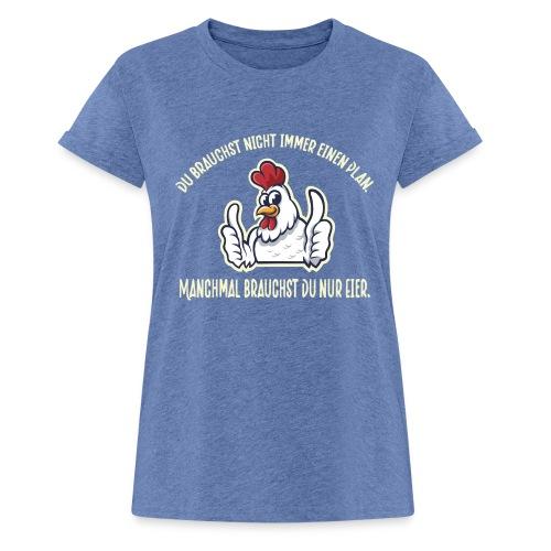 Du brauchst nur Eier - Lustiges Design für Hühner - Frauen Oversize T-Shirt