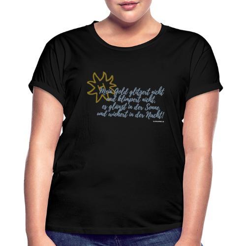 Mein Gold klimpert nicht.... - Frauen Oversize T-Shirt