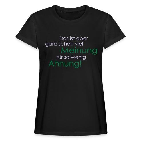 Das ist aber ganz schön viel Meinung - Frauen Oversize T-Shirt