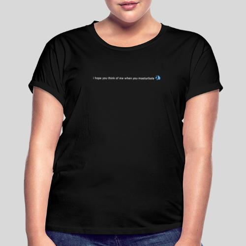 i hope you think of me when you masturbate - Frauen Oversize T-Shirt