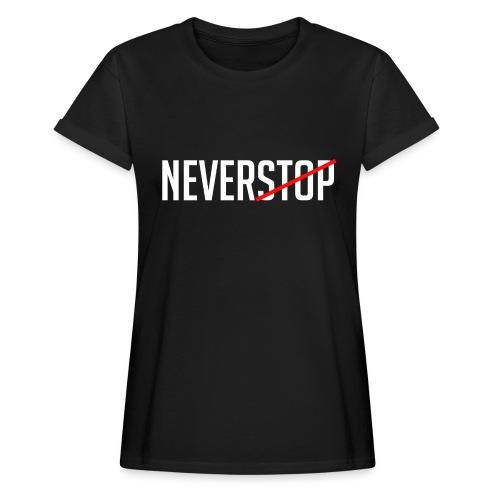 Neverstop - Vrouwen oversize T-shirt