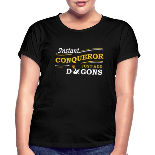 Instant Conqueror, Just Add Dragons - Women's Oversize T-Shirt
