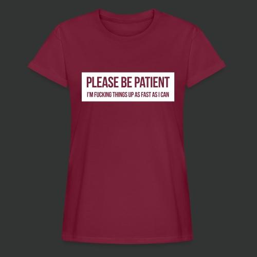 Please be patient - Women's Oversize T-Shirt