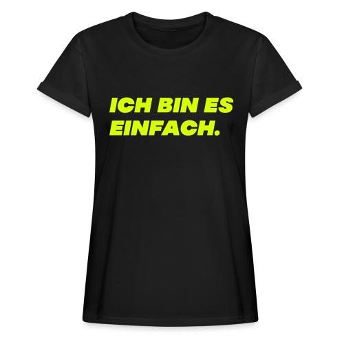 Ich bin es einfach - Frauen Oversize T-Shirt