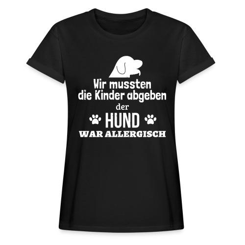 Hund war allergisch - Frauen Oversize T-Shirt