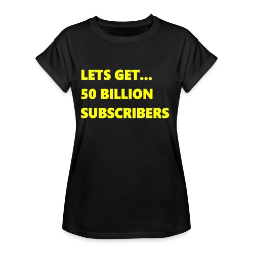 Lets Get 50 Billion Subscribers - Vrouwen oversize T-shirt