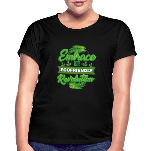 Embrace Eco Friendly Revolution - Women's Oversize T-Shirt