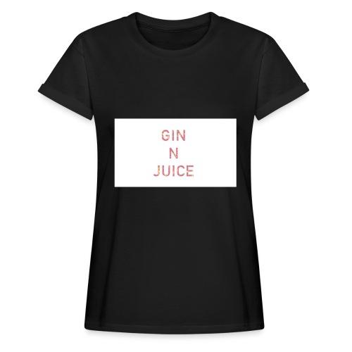 Gin n juice geschenk geschenkidee - Frauen Oversize T-Shirt