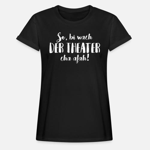 BI WACH, DER THEATER CHA AFAH! - Frauen Oversize T-Shirt