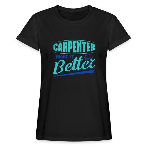 Carpenter Gift Carpenter Make it Better - Women's Oversize T-Shirt