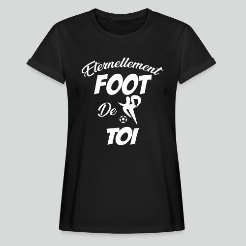 Éternellement Foot de Toi (B) - T-shirt oversize Femme