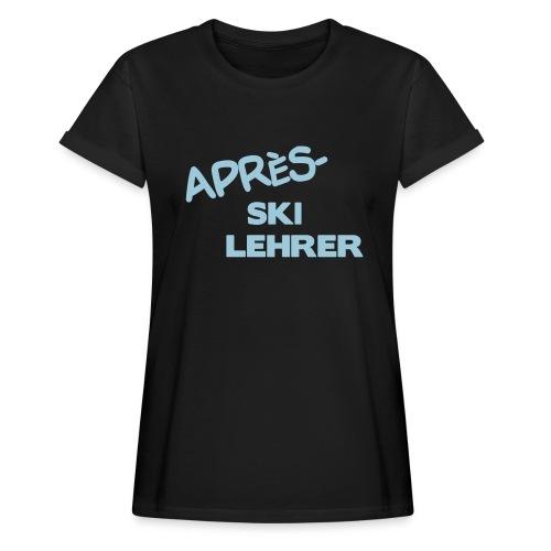 Après Ski Lehrer - Frauen Oversize T-Shirt
